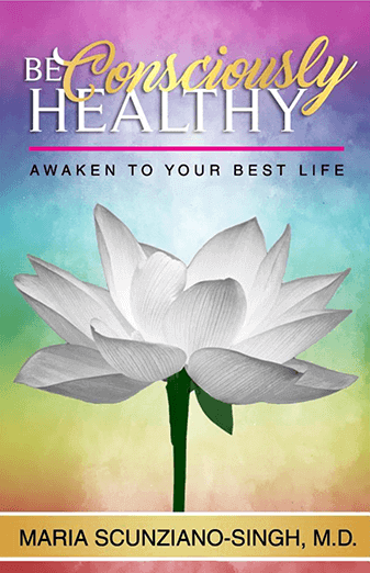 Be Consciously Healthy by Dr. Maria Scunziano-Singh